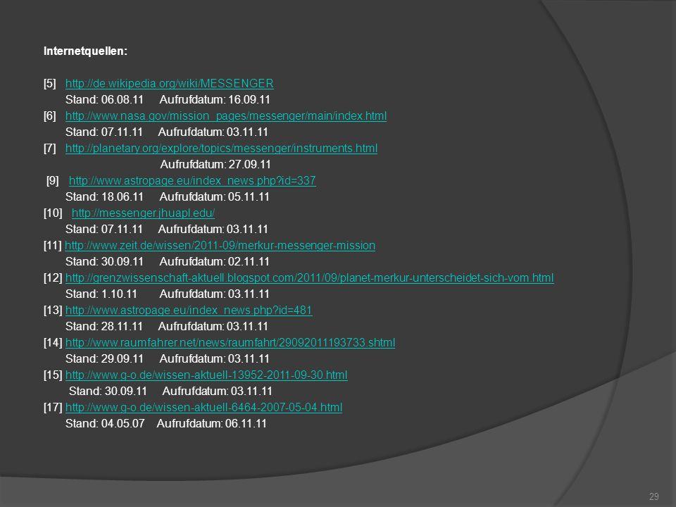 Internetquellen: [5] http://de.wikipedia.org/wiki/MESSENGER. Stand: 06.08.11 Aufrufdatum: 16.09.11.
